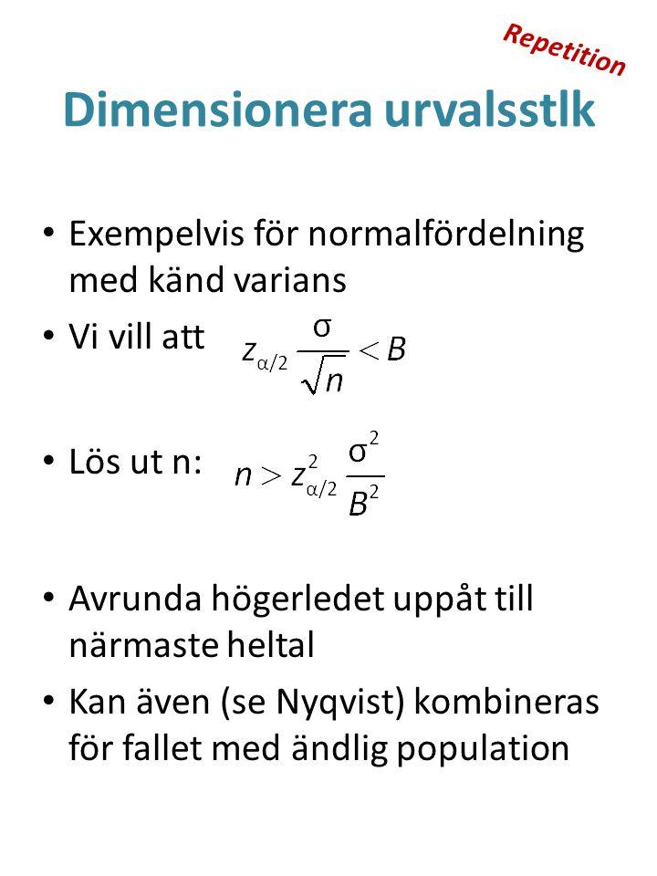 Dimensionera urvalsstlk Exempelvis för normalfördelning med känd varians Vi vill att Lös ut n: Avrunda högerledet uppåt till närmaste heltal Kan även