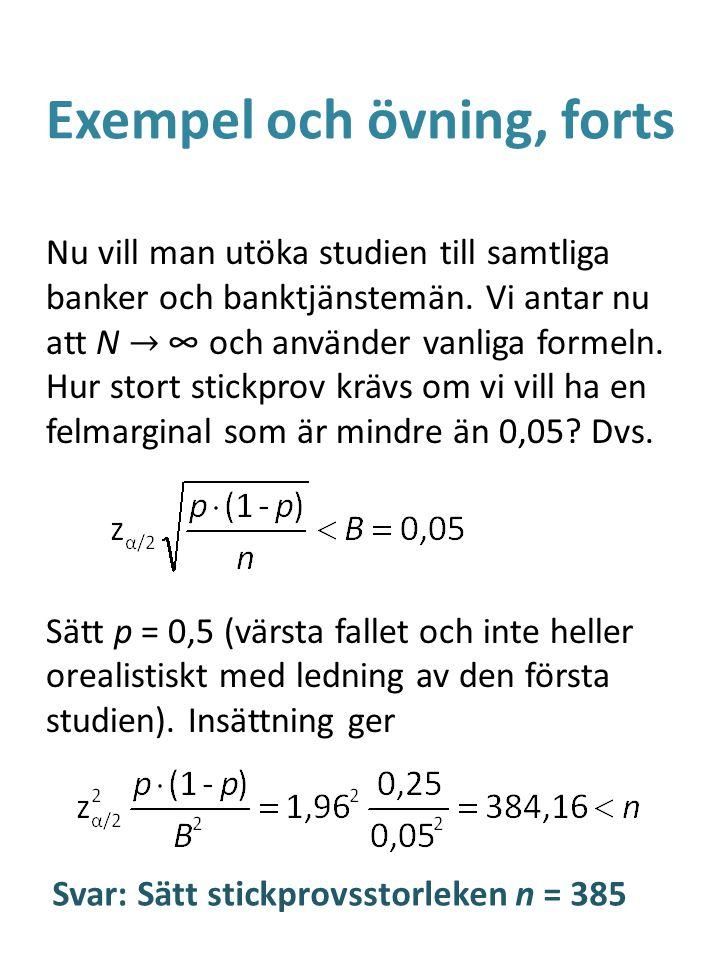 Exempel och övning, forts Nu vill man utöka studien till samtliga banker och banktjänstemän. Vi antar nu att N → ∞ och använder vanliga formeln. Hur s