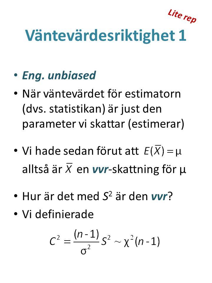 Väntevärdesriktighet 1 Eng. unbiased När väntevärdet för estimatorn (dvs. statistikan) är just den parameter vi skattar (estimerar) Vi hade sedan föru