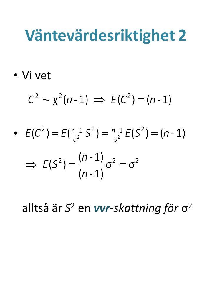 Väntevärdesriktighet 2 Vi vet alltså är S 2 en vvr-skattning för σ 2