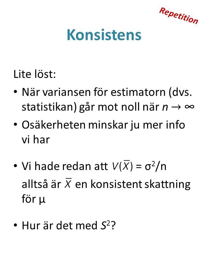 Konsistens Lite löst: När variansen för estimatorn (dvs. statistikan) går mot noll när n → ∞ Osäkerheten minskar ju mer info vi har Vi hade redan att