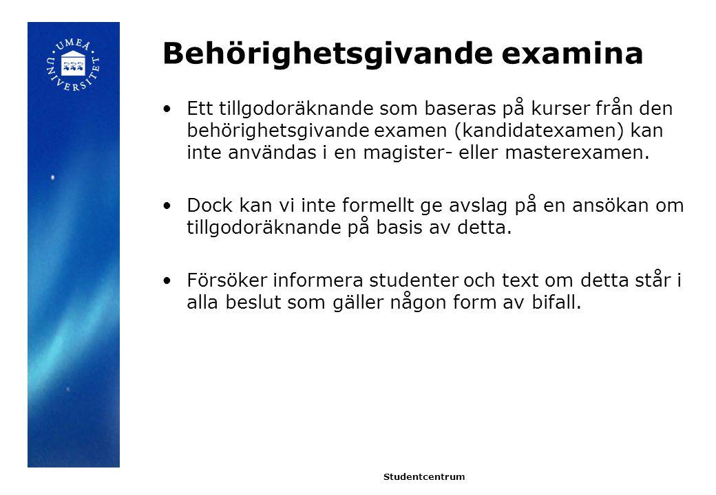 Behörighetsgivande examina Ett tillgodoräknande som baseras på kurser från den behörighetsgivande examen (kandidatexamen) kan inte användas i en magister- eller masterexamen.