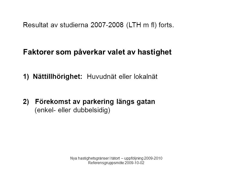 Nya hastighetsgränser I tätort – uppföljning 2009-2010 Referensgruppsmöte 2009-10-02 Resultat av studierna 2007-2008 (LTH m fl) forts. Faktorer som på