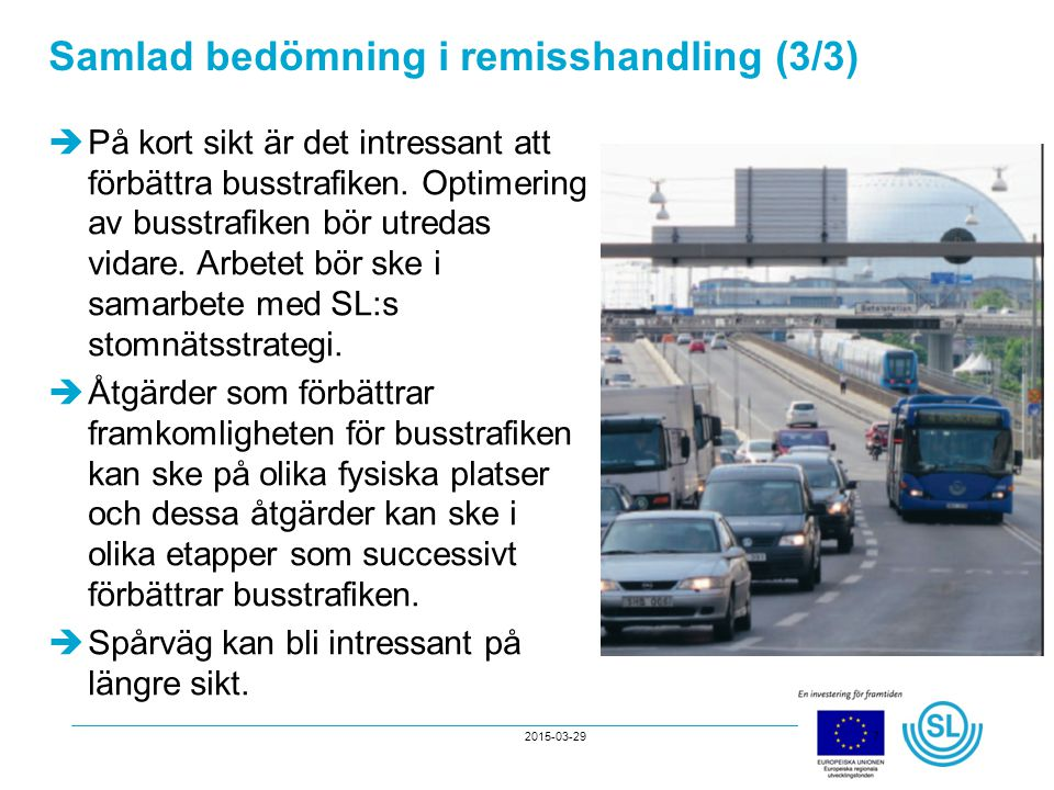 2015-03-297 Samlad bedömning i remisshandling (3/3)  På kort sikt är det intressant att förbättra busstrafiken. Optimering av busstrafiken bör utreda