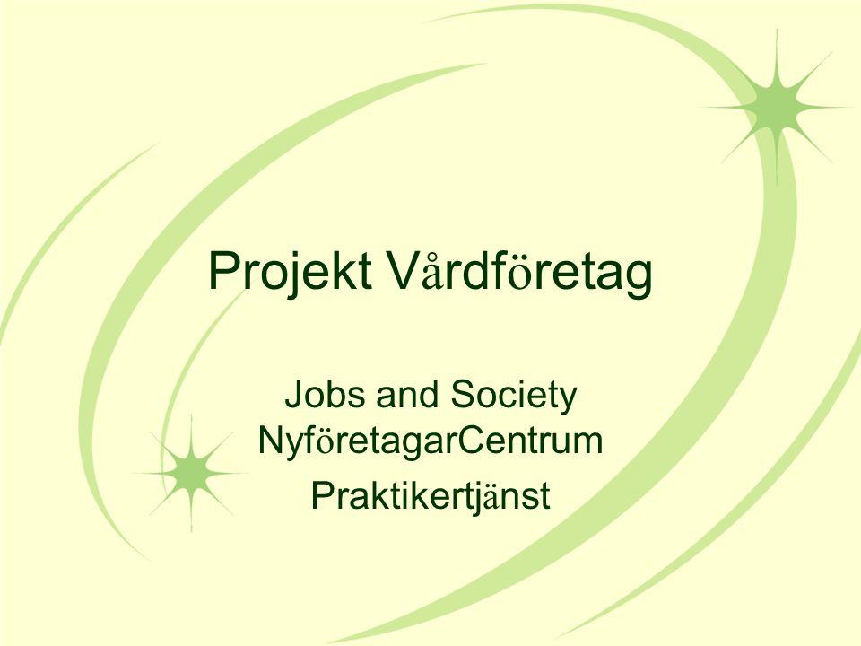 Projekt V å rdf ö retag Jobs and Society Nyf ö retagarCentrum Praktikertj ä nst