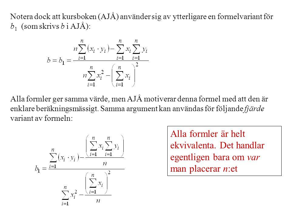 Notera dock att kursboken (AJÅ) använder sig av ytterligare en formelvariant för b 1 (som skrivs b i AJÅ): Alla formler ger samma värde, men AJÅ motiverar denna formel med att den är enklare beräkningsmässigt.