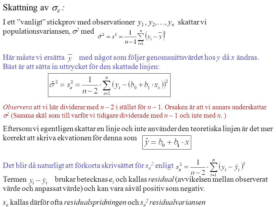 Skattning av   : I ett vanligt stickprov med observationer y 1, y 2,…, y n skattar vi populationsvariansen,  2 med Här måste vi ersätta med något som följer genomsnittsvärdet hos y då x ändras.