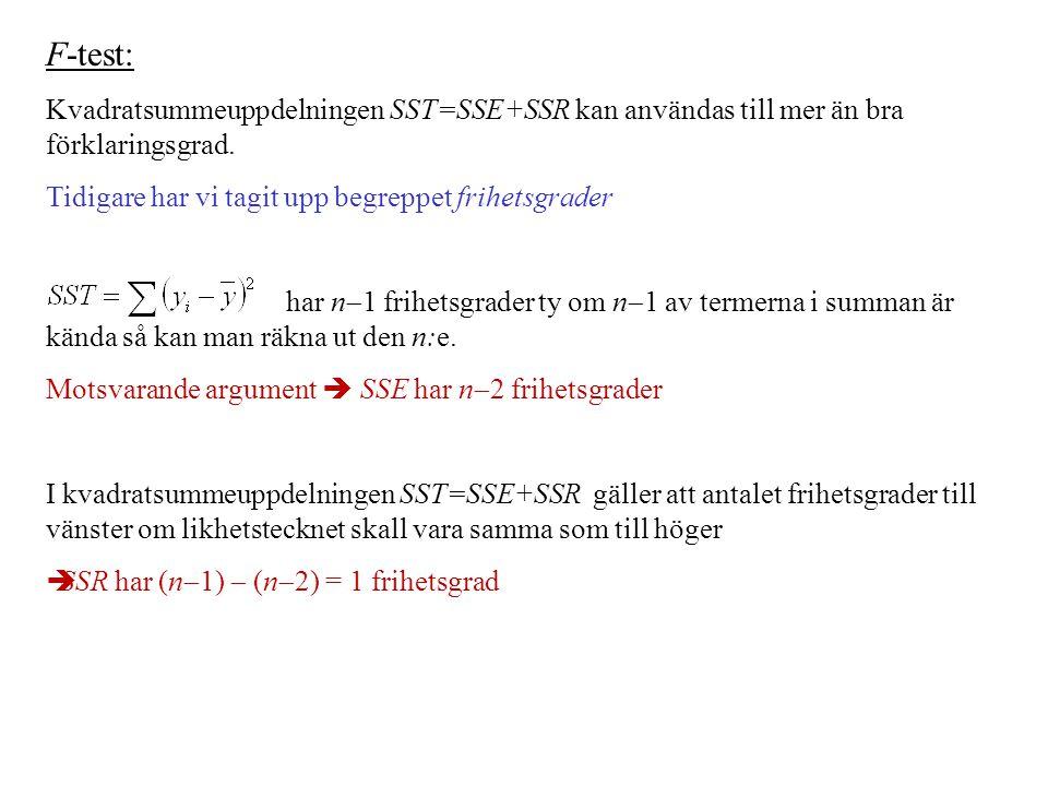 F-test: Kvadratsummeuppdelningen SST=SSE+SSR kan användas till mer än bra förklaringsgrad. Tidigare har vi tagit upp begreppet frihetsgrader har n  1