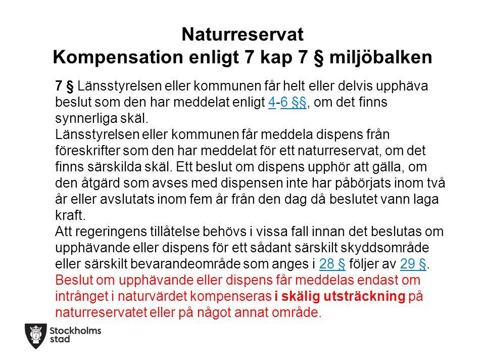 Naturreservat Kompensation enligt 7 kap 7 § miljöbalken 7 § Länsstyrelsen eller kommunen får helt eller delvis upphäva beslut som den har meddelat enl