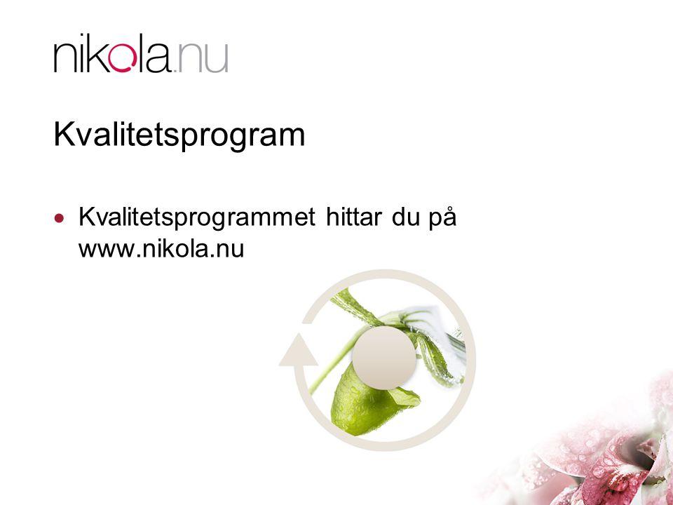 Kvalitetsprogram  Kvalitetsprogrammet hittar du på www.nikola.nu