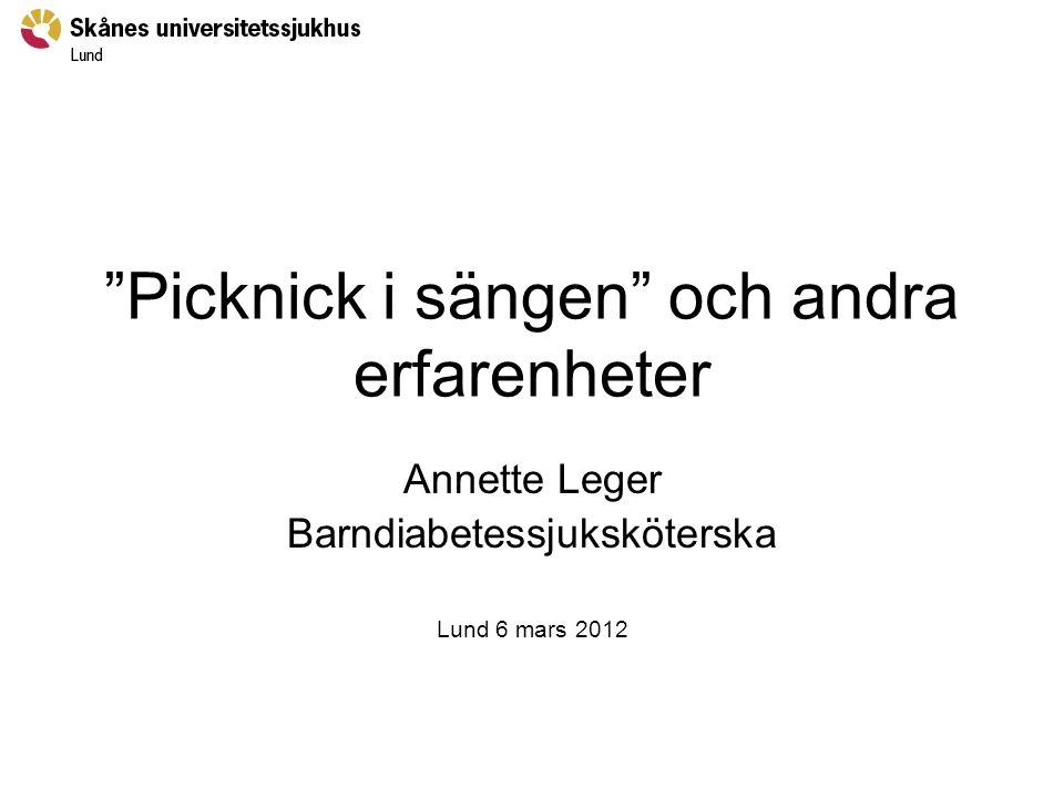 """""""Picknick i sängen"""" och andra erfarenheter Annette Leger Barndiabetessjuksköterska Lund 6 mars 2012"""
