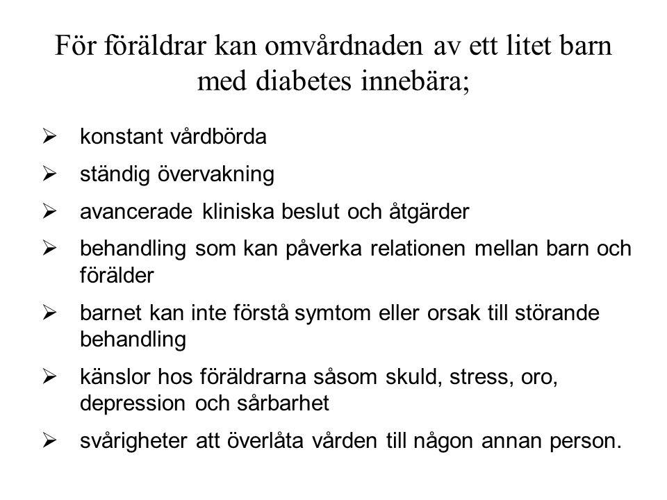För föräldrar kan omvårdnaden av ett litet barn med diabetes innebära;  konstant vårdbörda  ständig övervakning  avancerade kliniska beslut och åtg