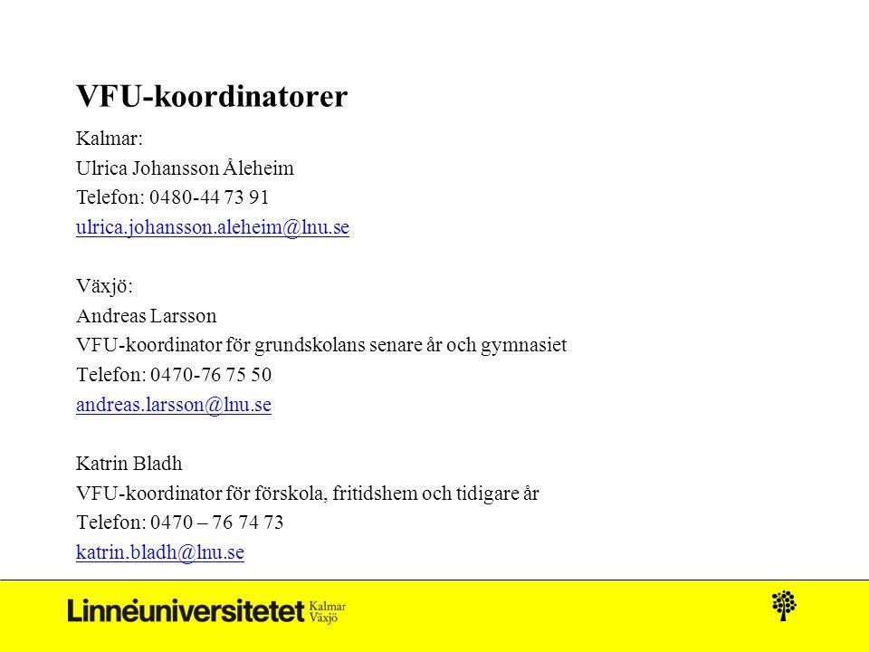 VFU-koordinatorer Kalmar: Ulrica Johansson Åleheim Telefon: 0480-44 73 91 ulrica.johansson.aleheim@lnu.se Växjö: Andreas Larsson VFU-koordinator för g