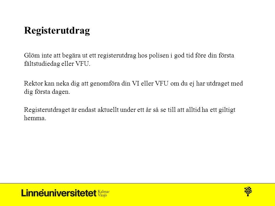 Registerutdrag Glöm inte att begära ut ett registerutdrag hos polisen i god tid före din första fältstudiedag eller VFU. Rektor kan neka dig att genom