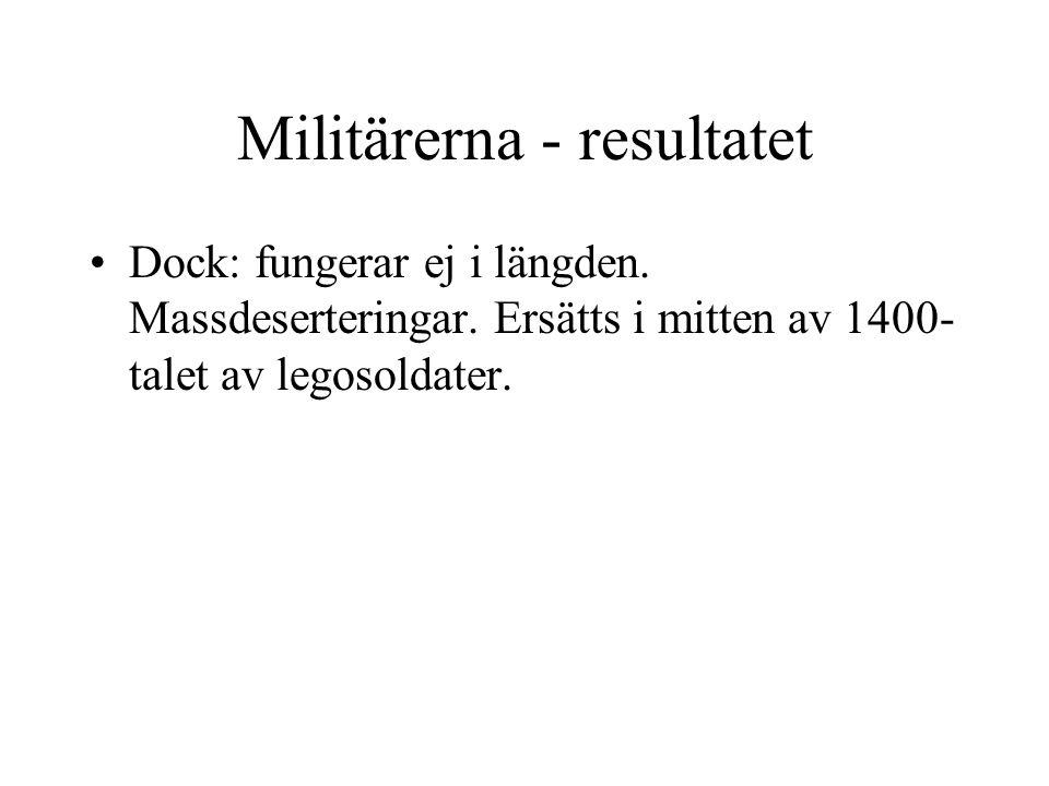 Militärerna - resultatet Dock: fungerar ej i längden. Massdeserteringar. Ersätts i mitten av 1400- talet av legosoldater.