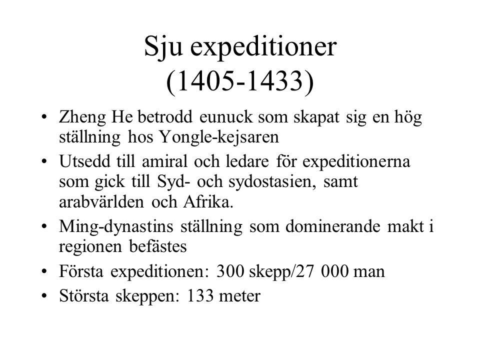 Sju expeditioner (1405-1433) Zheng He betrodd eunuck som skapat sig en hög ställning hos Yongle-kejsaren Utsedd till amiral och ledare för expeditione