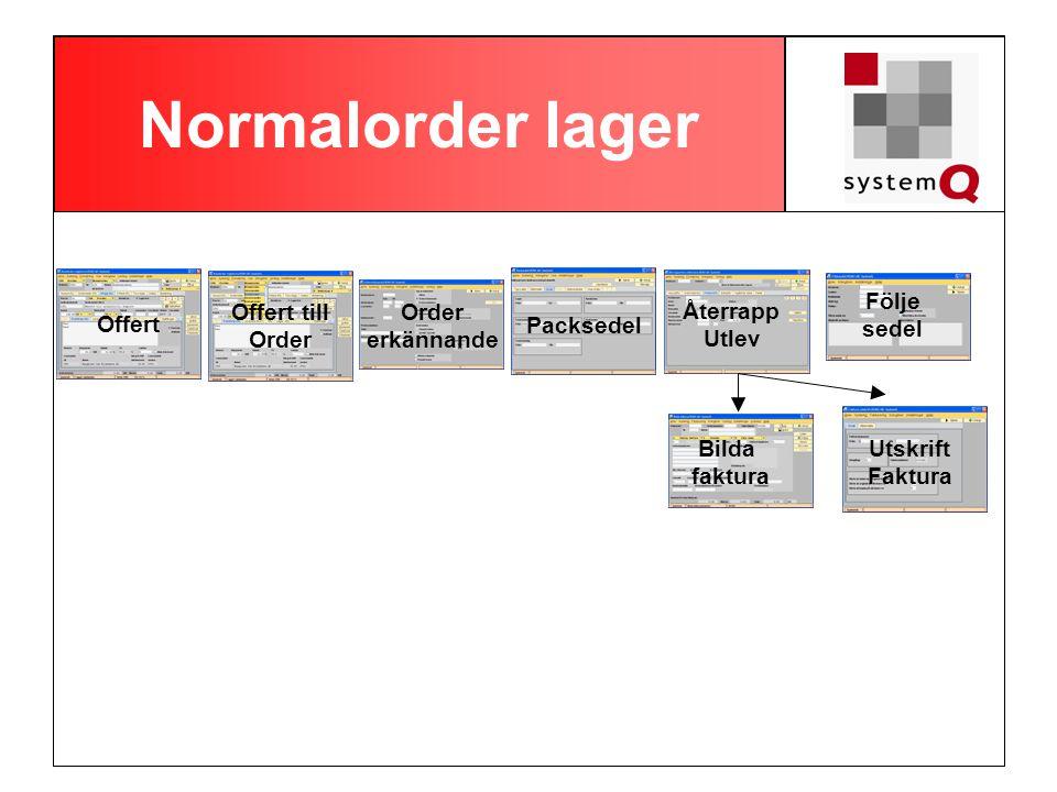 Normalorder lager Offert Offert till Order Order erkännande Packsedel Återrapp Utlev Följe sedel Bilda faktura Utskrift Faktura