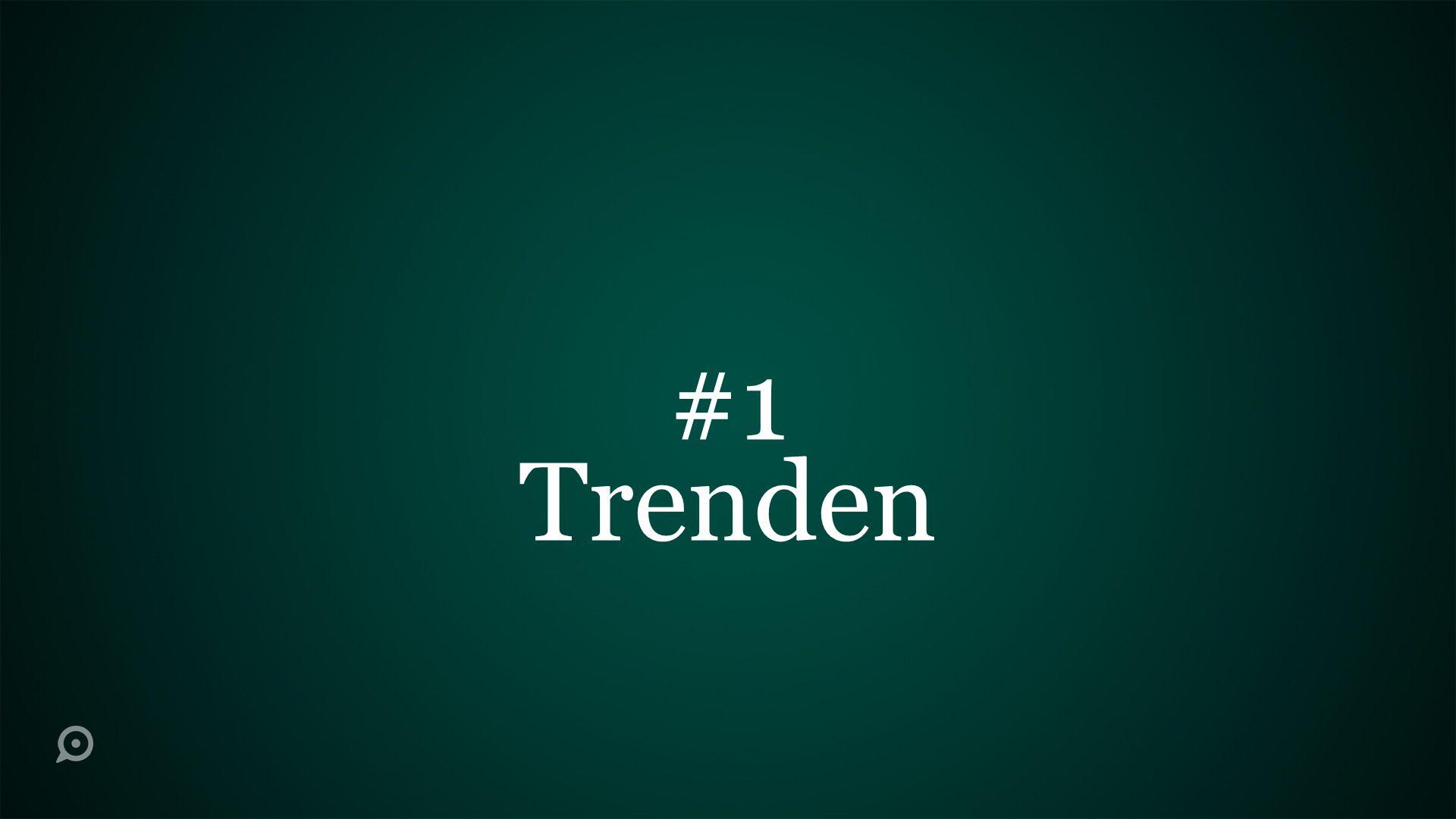 #1 Trenden