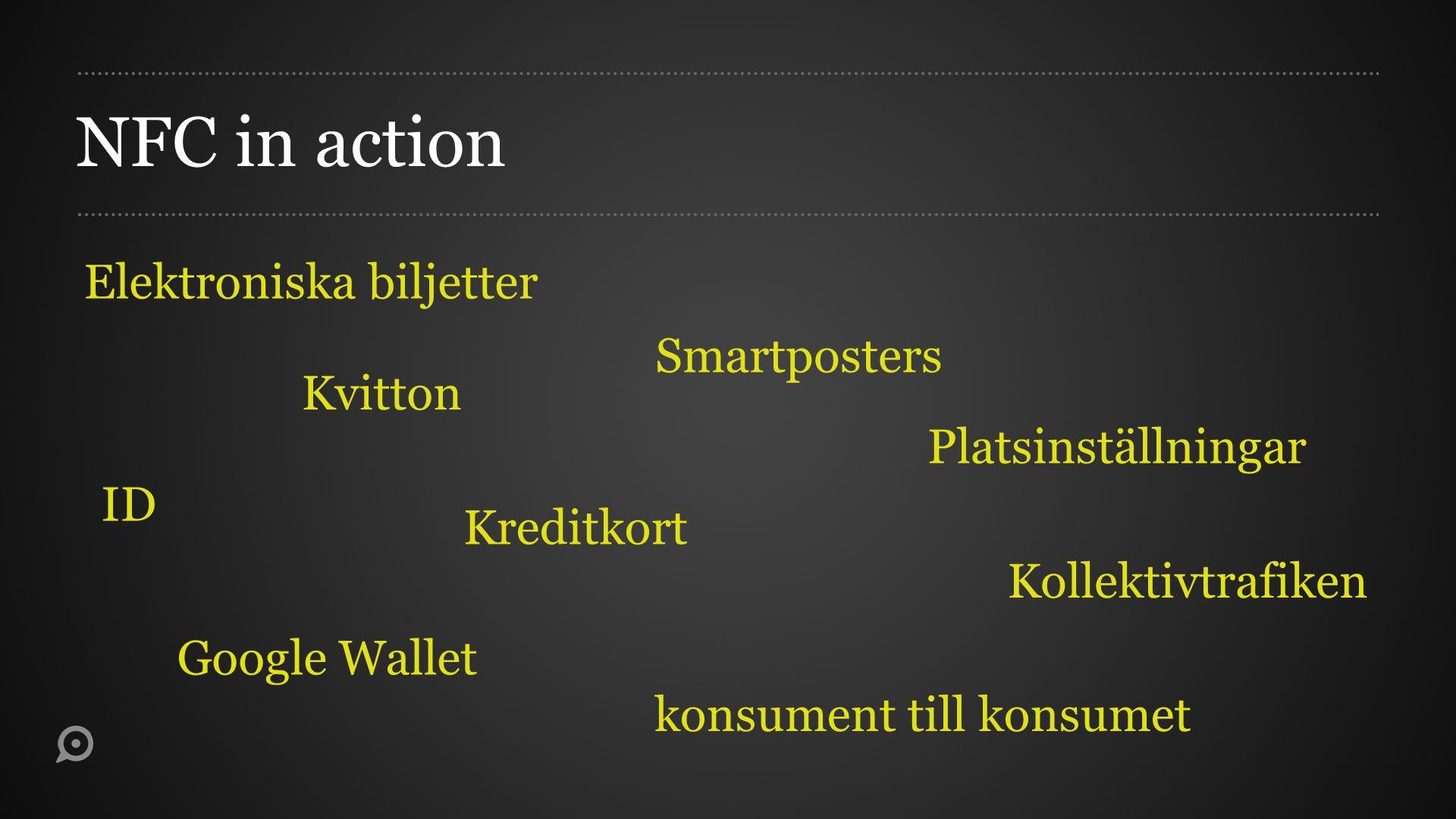 NFC in action Elektroniska biljetter Kvitton Kreditkort Kollektivtrafiken Smartposters Google Wallet Platsinställningar ID konsument till konsumet