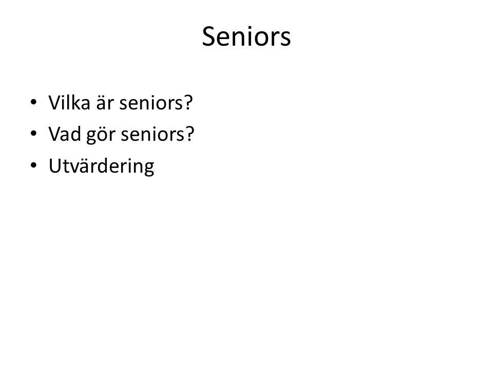 Seniors Vilka är seniors Vad gör seniors Utvärdering