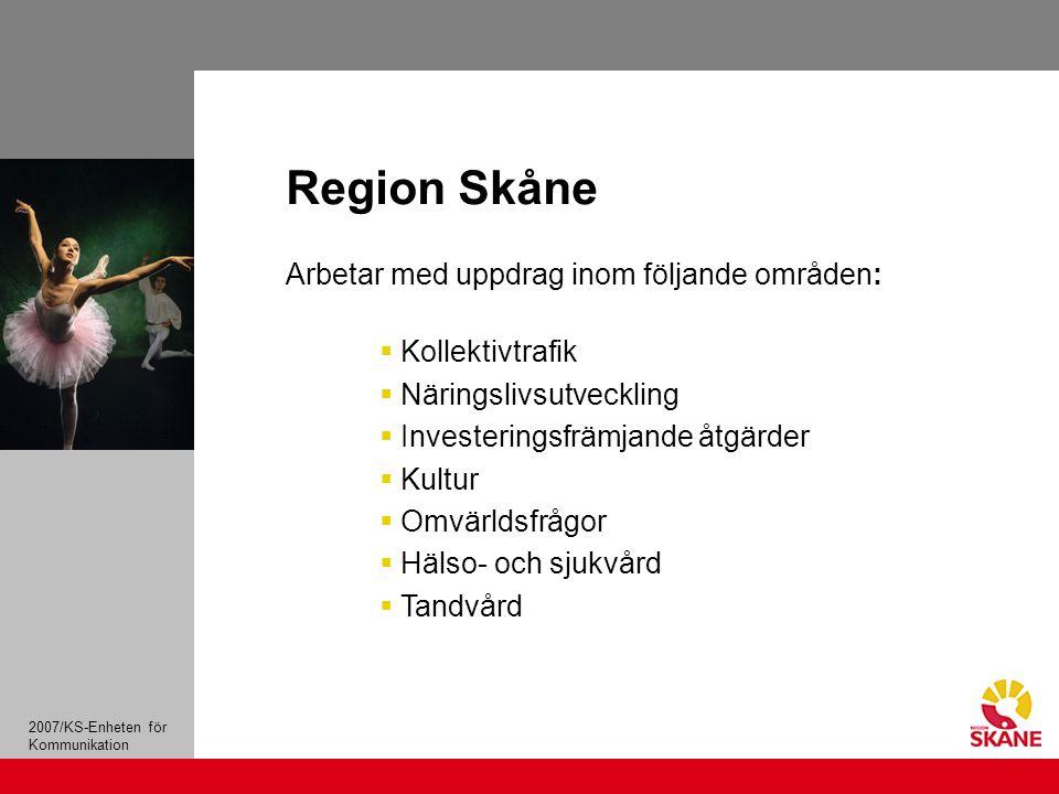 2007/KS-Enheten för Kommunikation Arbetar med uppdrag inom följande områden:  Kollektivtrafik  Näringslivsutveckling  Investeringsfrämjande åtgärder  Kultur  Omvärldsfrågor  Hälso- och sjukvård  Tandvård Region Skåne
