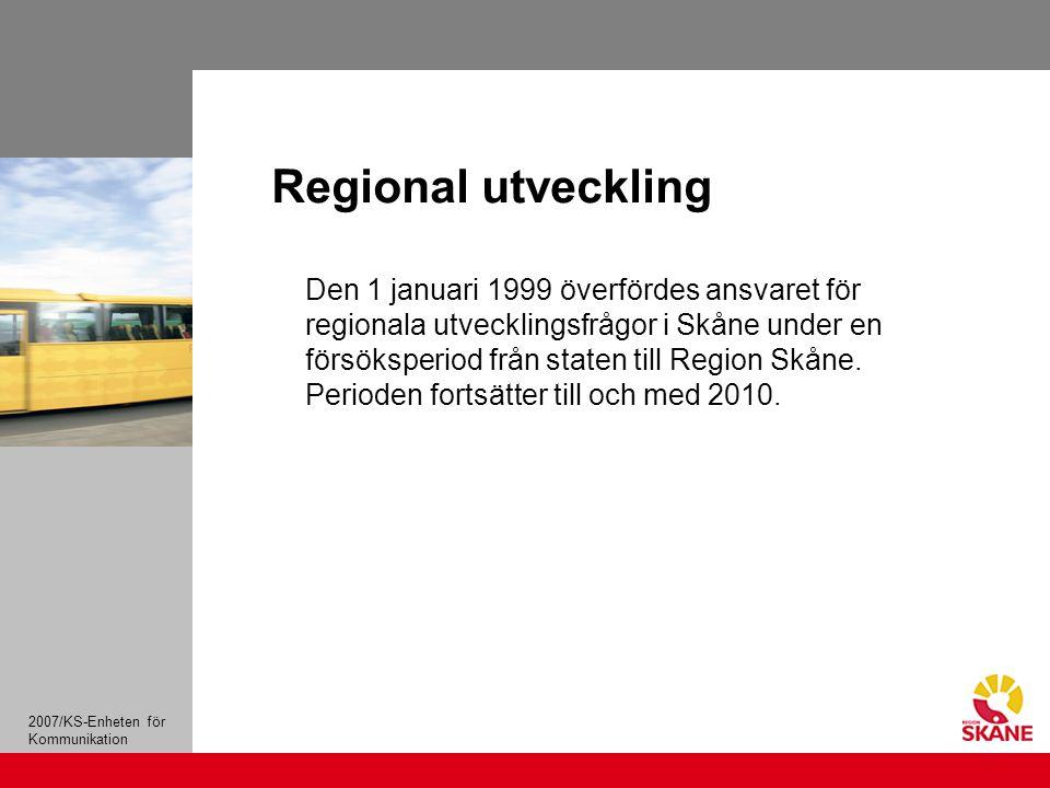2007/KS-Enheten för Kommunikation Regional utveckling Den 1 januari 1999 överfördes ansvaret för regionala utvecklingsfrågor i Skåne under en försöksperiod från staten till Region Skåne.