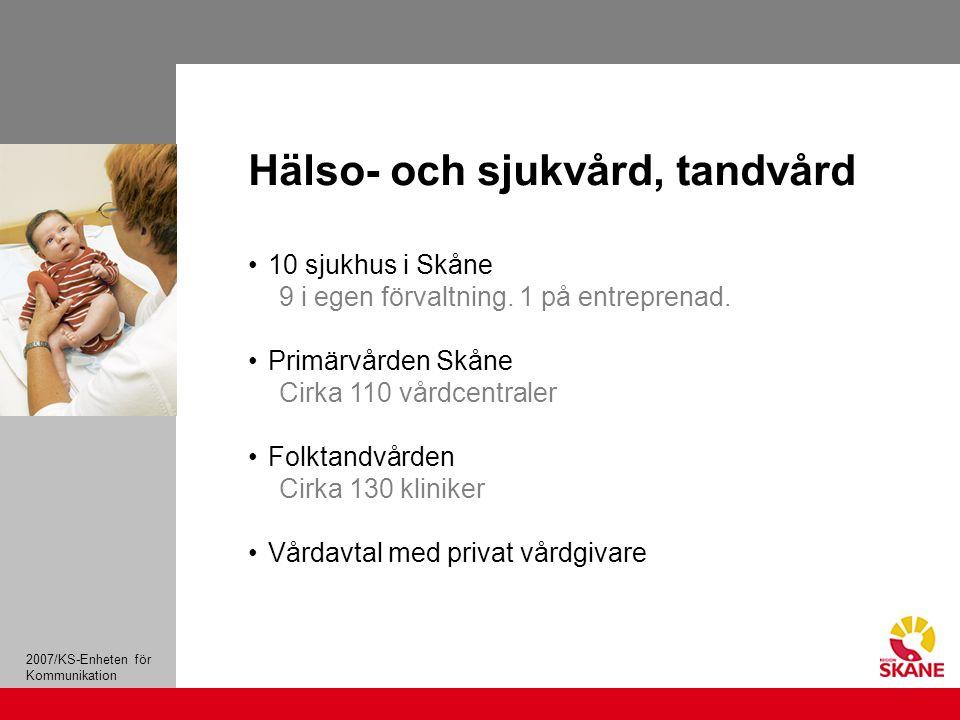 2007/KS-Enheten för Kommunikation 10 sjukhus i Skåne 9 i egen förvaltning.
