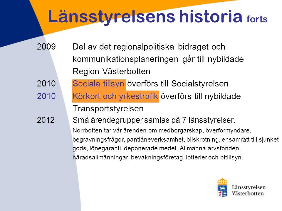 2009Del av det regionalpolitiska bidraget och kommunikationsplaneringen går till nybildade Region Västerbotten 2010Sociala tillsyn överförs till Socia