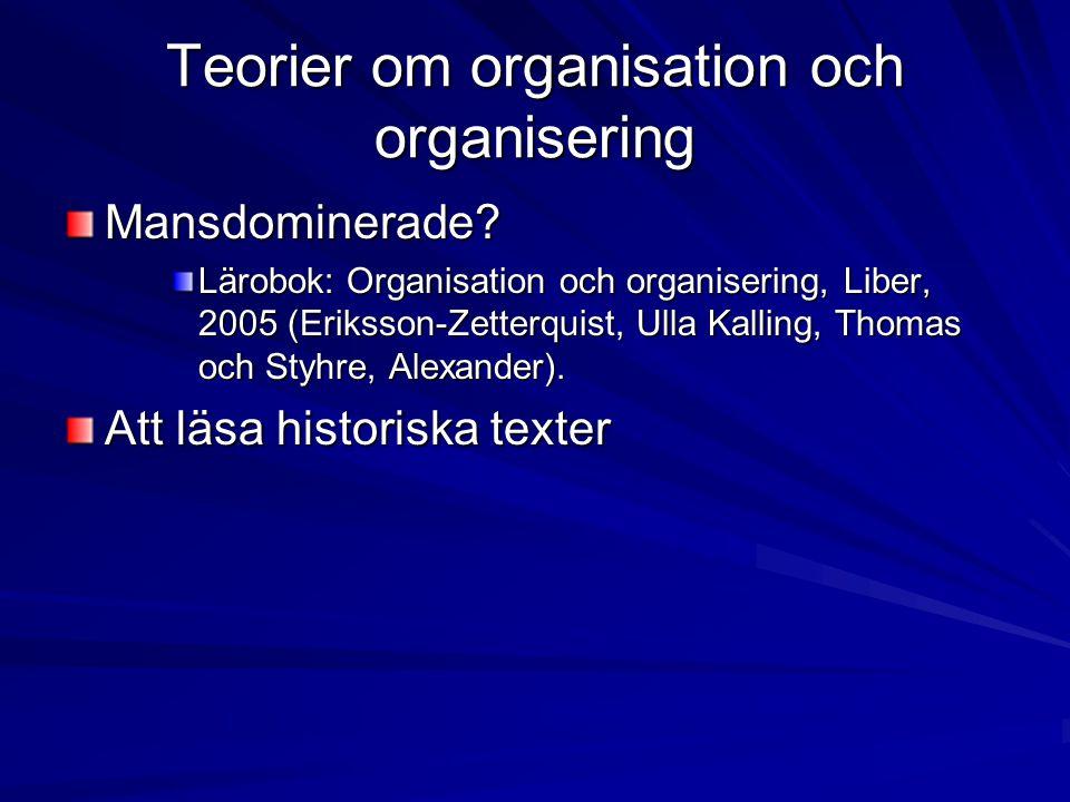 Teorier om organisation och organisering Mansdominerade.