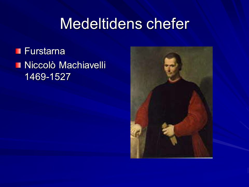 Medeltidens chefer Furstarna Niccolò Machiavelli 1469-1527