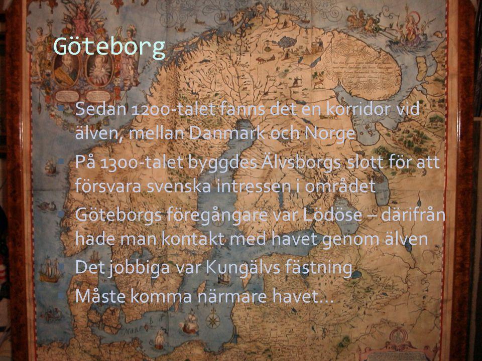 Göteborg  Sedan 1200-talet fanns det en korridor vid älven, mellan Danmark och Norge  På 1300-talet byggdes Älvsborgs slott för att försvara svenska