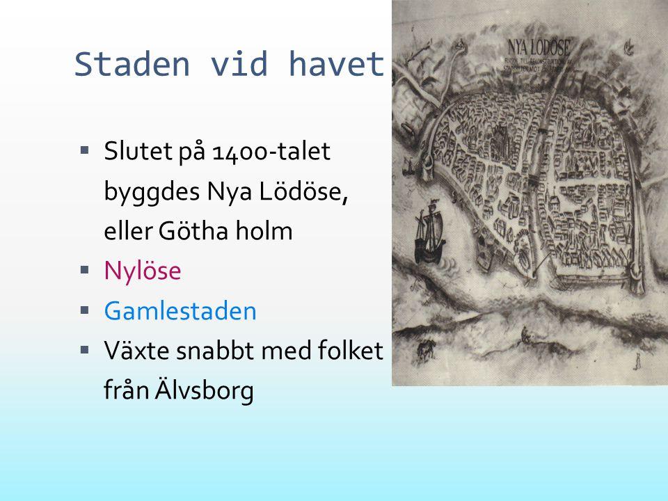 Staden vid havet  Slutet på 1400-talet byggdes Nya Lödöse, eller Götha holm  Nylöse  Gamlestaden  Växte snabbt med folket från Älvsborg