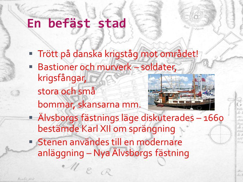 En befäst stad  Trött på danska krigståg mot området!  Bastioner och murverk – soldater, krigsfångar, stora och små bommar, skansarna mm.  Älvsborg