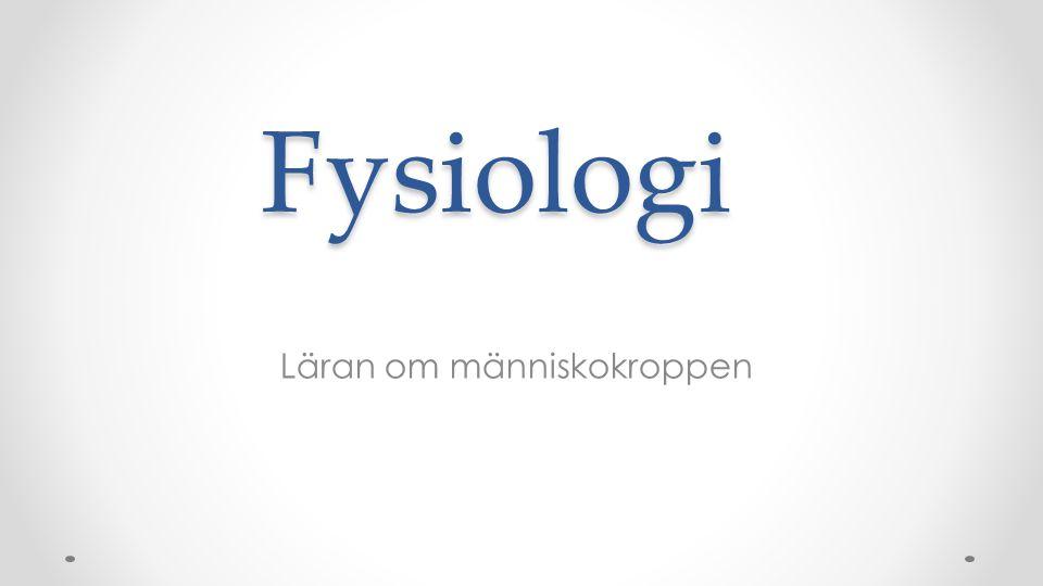 Fysiologi Läran om människokroppen