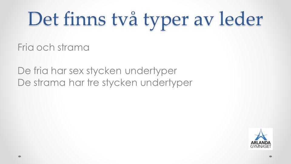 Det finns två typer av leder Fria och strama De fria har sex stycken undertyper De strama har tre stycken undertyper