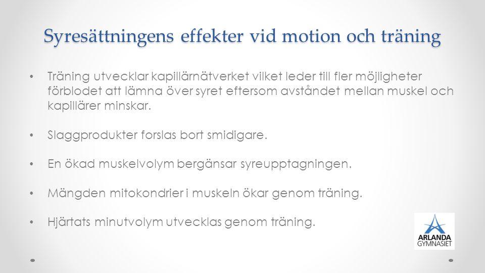 Syresättningens effekter vid motion och träning Träning utvecklar kapillärnätverket vilket leder till fler möjligheter förblodet att lämna över syret