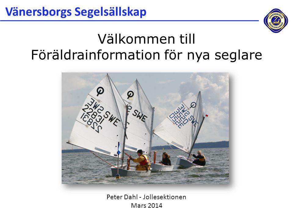 Peter Dahl - Jollesektionen Mars 2014 Välkommen till Föräldrainformation för nya seglare Vänersborgs Segelsällskap