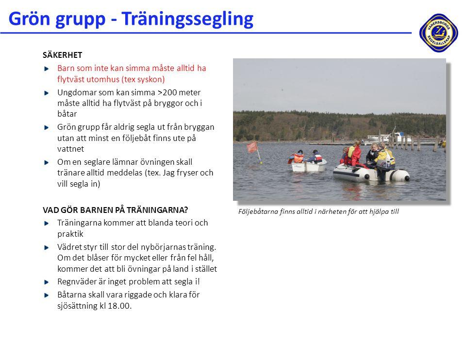 Grön grupp - Träningssegling SÄKERHET Barn som inte kan simma måste alltid ha flytväst utomhus (tex syskon) Ungdomar som kan simma >200 meter måste al