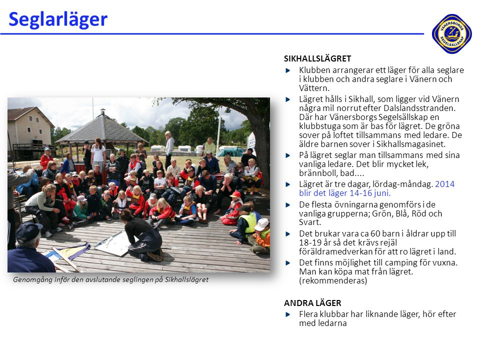 Seglarläger SIKHALLSLÄGRET Klubben arrangerar ett läger för alla seglare i klubben och andra seglare i Vänern och Vättern. Lägret hålls i Sikhall, som