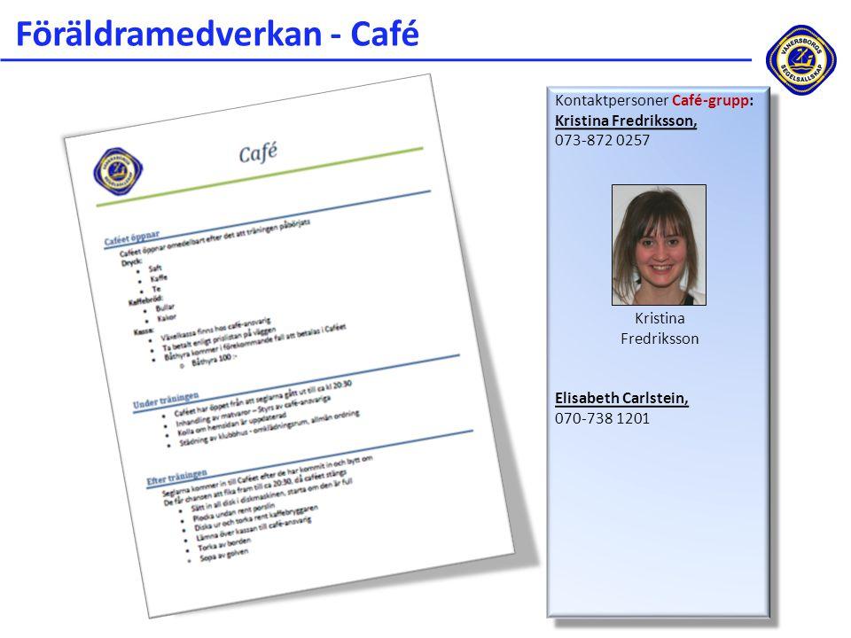 Föräldramedverkan - Café Kontaktpersoner Café-grupp: Kristina Fredriksson, 073-872 0257 Elisabeth Carlstein, 070-738 1201 Kontaktpersoner Café-grupp: