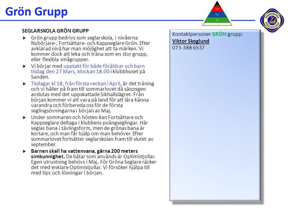 Grön Grupp SEGLARSKOLA GRÖN GRUPP Grön grupp bedrivs som seglarskola, i nivåerna Nybörjare-, Fortsättare- och Kappseglare Grön. Efter avklarad nivå ha