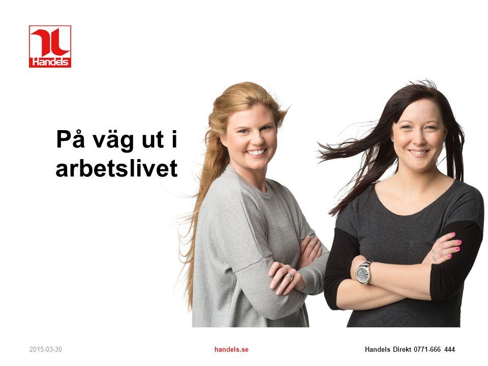 På väg ut i arbetslivet 2015-03-30handels.se Handels Direkt 0771-666 444