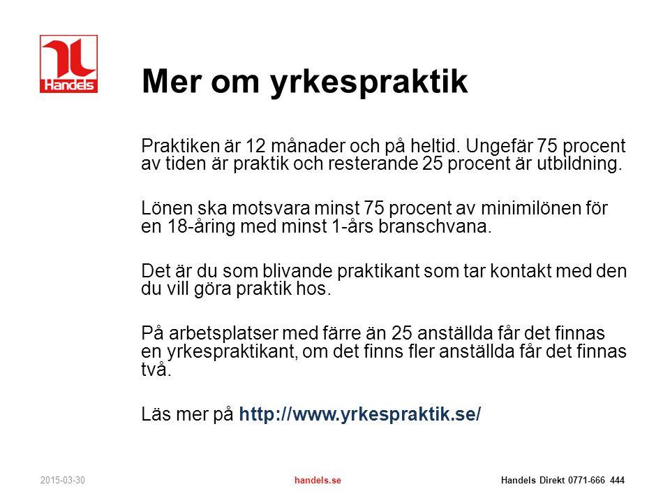 2015-03-30handels.se Handels Direkt 0771-666 444 Mer om yrkespraktik Praktiken är 12 månader och på heltid. Ungefär 75 procent av tiden är praktik och