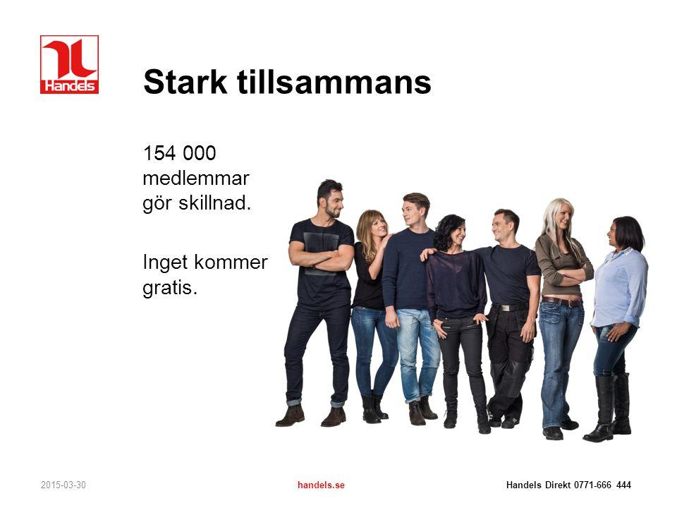 Stark tillsammans 154 000 medlemmar gör skillnad. Inget kommer gratis. 2015-03-30handels.se Handels Direkt 0771-666 444