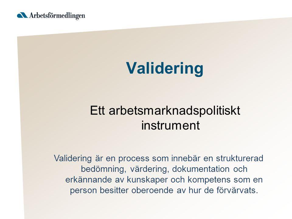 Validering Ett arbetsmarknadspolitiskt instrument Validering är en process som innebär en strukturerad bedömning, värdering, dokumentation och erkänna