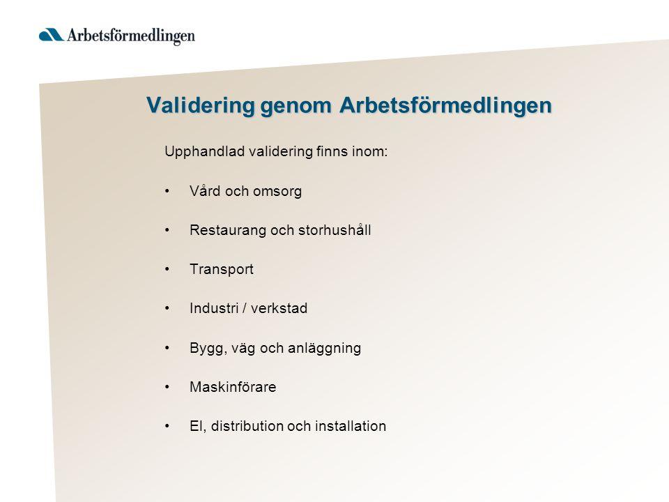 Validering genom Arbetsförmedlingen Upphandlad validering finns inom: Vård och omsorg Restaurang och storhushåll Transport Industri / verkstad Bygg, v