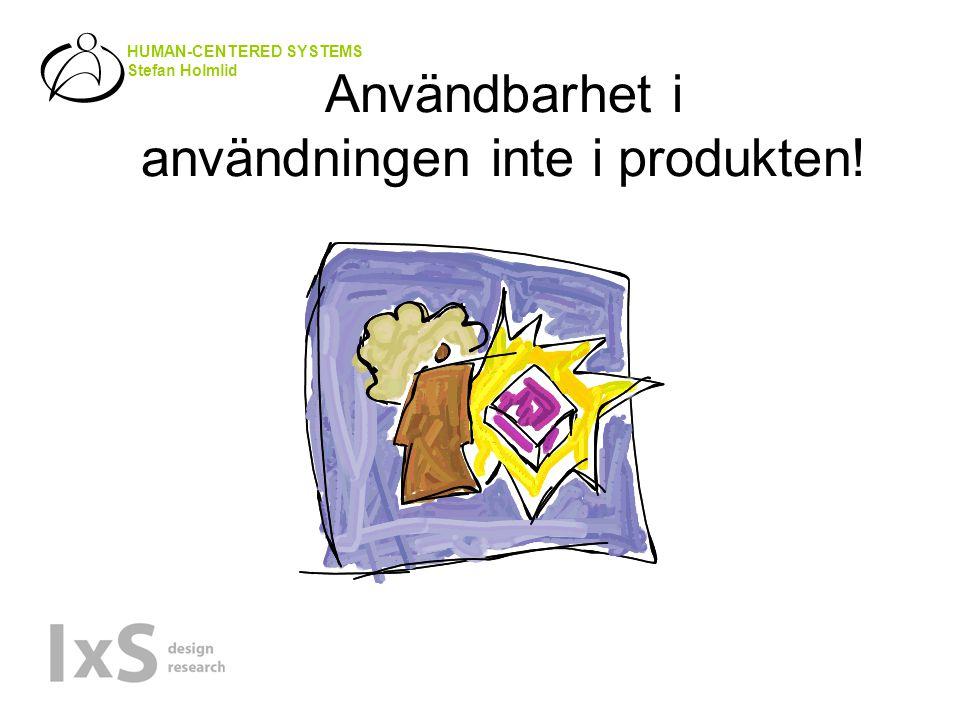 HUMAN-CENTERED SYSTEMS Stefan Holmlid Användbarhet i användningen inte i produkten!