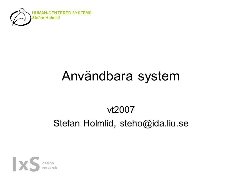 HUMAN-CENTERED SYSTEMS Stefan Holmlid Seminarierna Är en förberedelse för de individuella uppgifterna Var påläst.