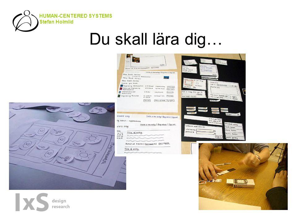 HUMAN-CENTERED SYSTEMS Stefan Holmlid Du skall lära dig…