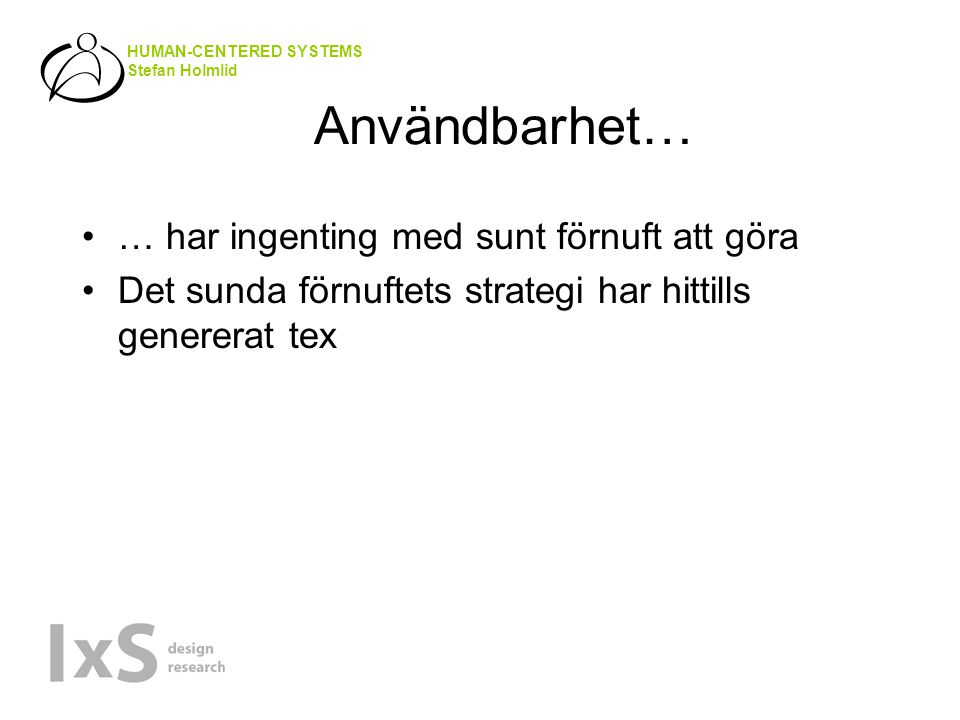 HUMAN-CENTERED SYSTEMS Stefan Holmlid Alltså En kvalitetsegenskap.